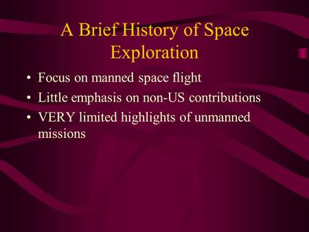 A Brief History of Space Exploration Focus on manned space flight Little emphasis on non-US contributions VERY limited highlights of unmanned missions.