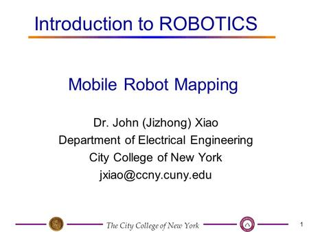 The City College of New York 1 Dr. John (Jizhong) Xiao Department of Electrical Engineering City College of New York Mobile Robot Mapping.