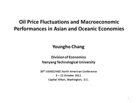 Oil Price Fluctuations and Macroeconomic Performances in Asian and Oceanic Economies Youngho Chang Division of Economics Nanyang Technological University.