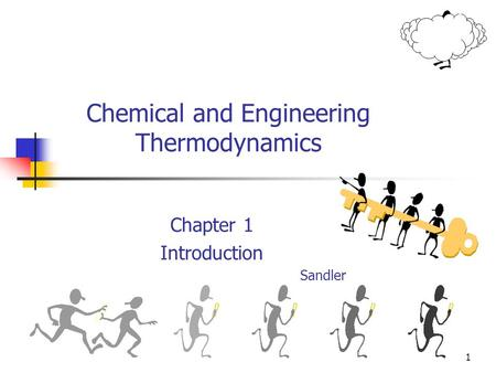 1 Chemical and Engineering Thermodynamics Chapter 1 Introduction Sandler.