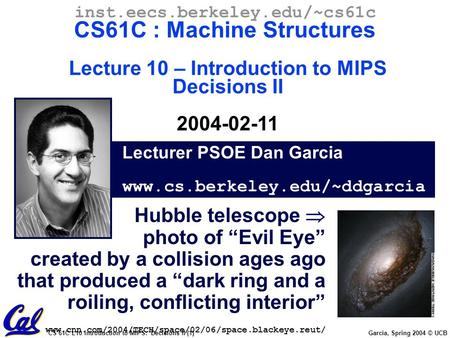CS 61C L10 Introduction to MIPS: Decisions II (1) Garcia, Spring 2004 © UCB Lecturer PSOE Dan Garcia www.cs.berkeley.edu/~ddgarcia inst.eecs.berkeley.edu/~cs61c.