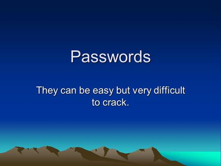 Passwords They can be easy but very difficult to crack.
