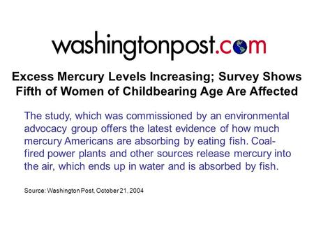Excess Mercury Levels Increasing; Survey Shows Fifth of Women of Childbearing Age Are Affected The study, which was commissioned by an environmental advocacy.