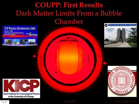 COUPP: First Results Dark Matter Limits From a Bubble Chamber TeV PA 2009 M.M. Szydagis 13 July 1 of 20.