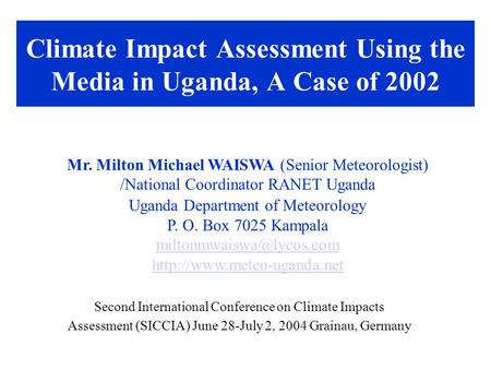 Climate Impact Assessment Using the Media in Uganda, A Case of 2002 Second International Conference on Climate Impacts Assessment (SICCIA) June 28-July.