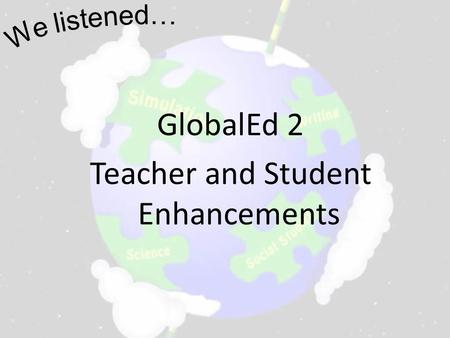 GlobalEd 2 Teacher and Student Enhancements. Teacher Curriculum Guide The GlobalEd 2 Project in your classroom Teacher's Guide to the Scenario Introduction.