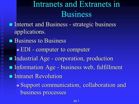 Pg. 1 Intranets and Extranets in Business Internet and Business - strategic business applications. Internet and Business - strategic business applications.