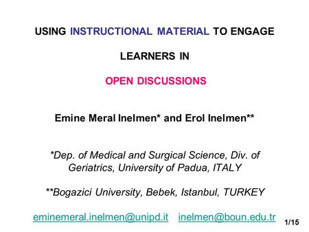 USING INSTRUCTIONAL MATERIAL TO ENGAGE LEARNERS IN OPEN DISCUSSIONS Emine Meral Inelmen* and Erol Inelmen** *Dep. of Medical and Surgical Science, Div.