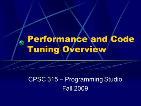 Performance and Code Tuning Overview CPSC 315 – Programming Studio Fall 2009.