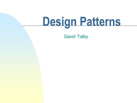 Design Patterns David Talby. This Lecture n The rest of the pack u Working over a network F Proxy, State, Chain of Responsibility u Working with external.