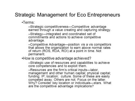 Strategic Management for Eco Entrepreneurs Terms: –Strategic competitiveness—Competitive advantage earned through a value creating and capturing strategy.