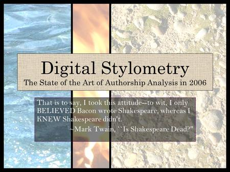 Digital Stylometry The State of the Art of Authorship Analysis in 2006 That is to say, I took this attitude--to wit, I only BELIEVED <strong>Bacon</strong> wrote Shakespeare,