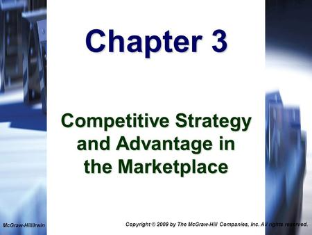 1-1 Chapter 3 Competitive Strategy and Advantage in the Marketplace McGraw-Hill/Irwin Copyright © 2009 by The McGraw-Hill Companies, Inc. All rights reserved.