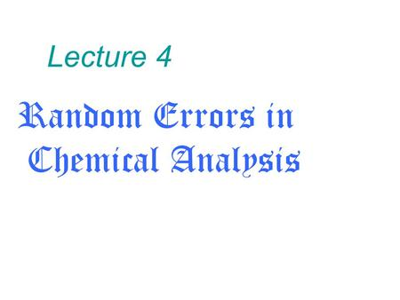 Lecture 4 Random Errors in Chemical Analysis. Uncertainty in multiplication and division Uncertainty in addition and subtraction.