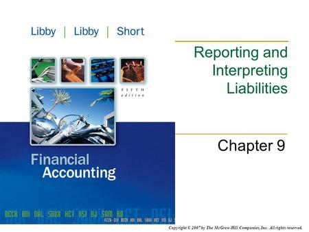 Copyright © 2007 by The McGraw-Hill Companies, Inc. All rights reserved. Reporting and Interpreting Liabilities Chapter 9.