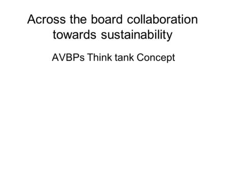 Across the board collaboration towards sustainability AVBPs Think tank Concept.