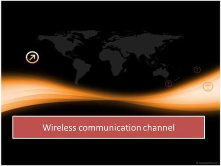 Wireless communication channel. Signal degradation can be classified by type : – Path Loss happen during distance covered by the radio signal, it is called.