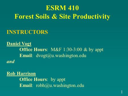 ESRM 410 Forest Soils & Site Productivity INSTRUCTORS Daniel Vogt Office Hours: M&F 1:30-3:00 & by appt   and Rob Harrison.