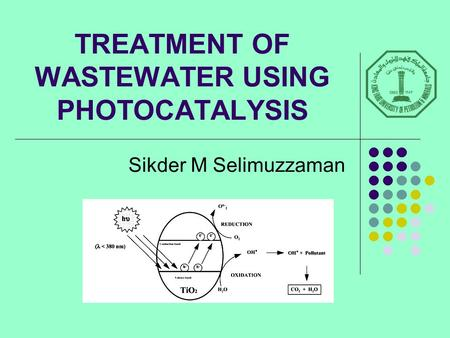 TREATMENT OF WASTEWATER USING PHOTOCATALYSIS Sikder M Selimuzzaman.