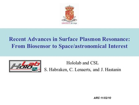 ARC 11/02/10 Recent Advances in Surface Plasmon Resonance: From Biosensor to Space/astronomical Interest Hololab and CSL S. Habraken, C. Lenaerts, and.