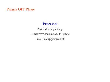 Phones OFF Please Processes Parminder Singh Kang Home: