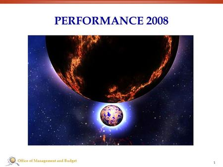 Office of Management and Budget 1 PERFORMANCE 2008.