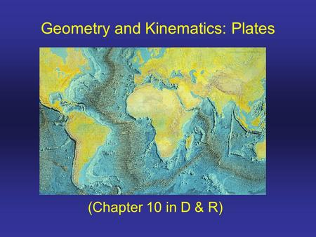 (Chapter 10 in D & R) Geometry and Kinematics: Plates.