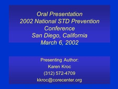 Oral Presentation 2002 National STD Prevention Conference San Diego, California March 6, 2002 Presenting Author: Karen Kroc (312) 572-4709
