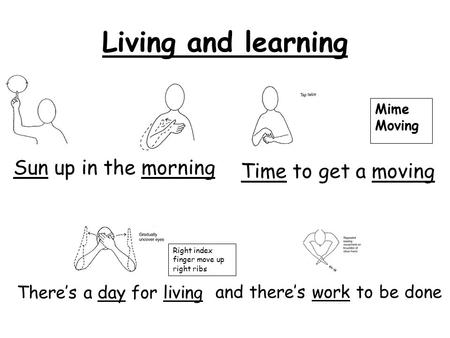 Living and learning Sun up in the morning Time to get a moving