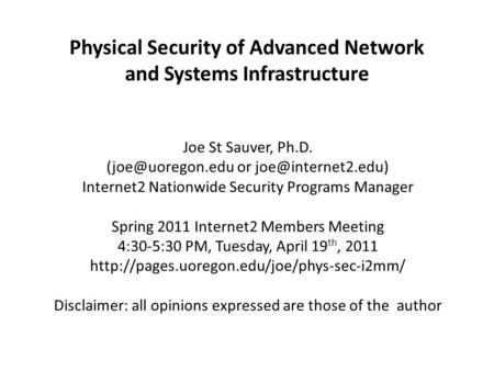 Physical Security of Advanced <strong>Network</strong> and Systems Infrastructure Joe St Sauver, Ph.D. or Internet2 Nationwide Security.