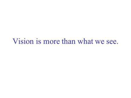 Vision is more than what we see.. Karl Lashley American Psychologist 1890-1958 Memory storage Migraine Headaches.