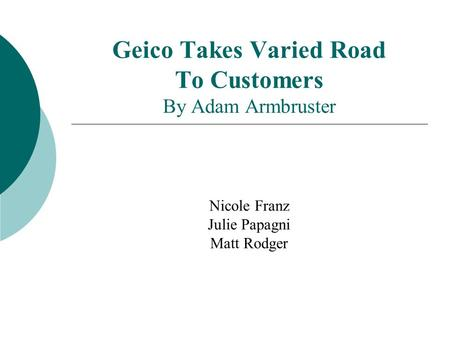 Geico Takes Varied Road To Customers By Adam Armbruster Nicole Franz Julie Papagni Matt Rodger.
