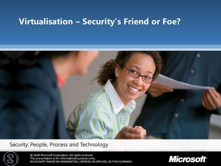 © 2008 Microsoft Corporation. All rights reserved. This presentation is for informational purposes only. MICROSOFT MAKES NO WARRANTIES, EXPRESS OR IMPLIED,