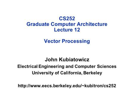 CS252 Graduate Computer Architecture Lecture 12 Vector Processing John Kubiatowicz Electrical Engineering and Computer Sciences University of California,
