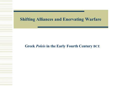 Shifting Alliances and Enervating Warfare Greek Poleis in the Early Fourth Century BCE.
