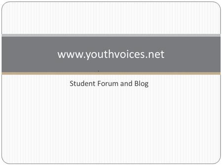 Student Forum and Blog www.youthvoices.net. Logging in 1. Go <strong>to</strong> www.youthvoices.netwww.youthvoices.net 2. Log in with your gmail user name and password.