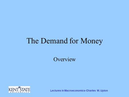 Lectures in Macroeconomics- Charles W. Upton The Demand for Money Overview.