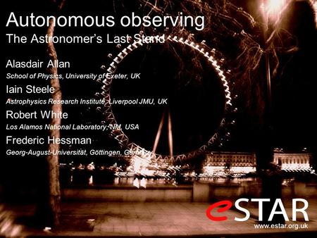 Autonomous observing The Astronomer's Last Stand Alasdair Allan School of Physics, University of Exeter, UK Iain Steele Astrophysics Research Institute,