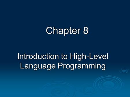 Chapter 8 Introduction to High-Level Language Programming.