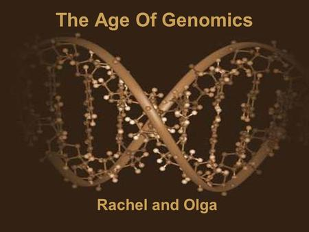 The Age Of Genomics Rachel and Olga. THE AGE OF GENOMICS Outline HHow Genetics Became Genomics TThe Human Genome Project Begins TTechnology drives.