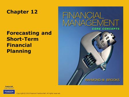 Copyright © 2010 Pearson Prentice Hall. All rights reserved. Chapter 12 Forecasting and Short-Term Financial Planning.