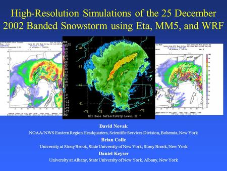 High-Resolution Simulations of the 25 December 2002 Banded Snowstorm using Eta, MM5, and WRF David Novak NOAA/ NWS Eastern Region Headquarters, Scientific.
