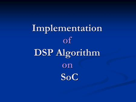 Implementation of DSP Algorithm on SoC. Characterization presentation Student : Einat Tevel Supervisor : Isaschar Walter Accompany engineer : Emilia Burlak.