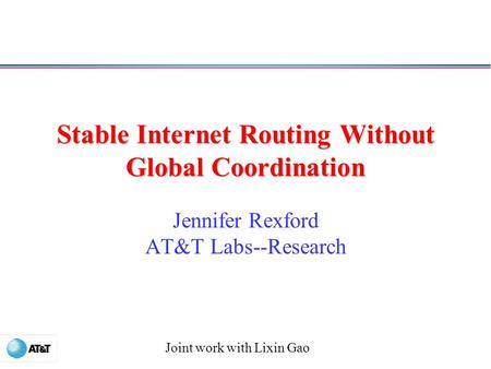 Stable Internet Routing Without Global Coordination Jennifer Rexford AT&T Labs--Research Joint work with Lixin Gao.