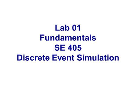 Lab 01 Fundamentals SE 405 Discrete Event Simulation