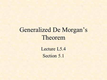 Generalized De Morgan's Theorem Lecture L5.4 Section 5.1.