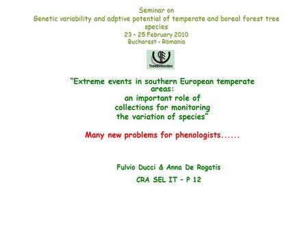 "Seminar on Genetic variability and adptive potential of temperate and boreal forest tree species 23 – 25 February 2010 Bucharest - Romania ""Extreme events."