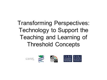 Transforming Perspectives: Technology to Support the Teaching and Learning of Threshold Concepts.
