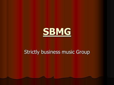 SBMG Strictly business music Group. 23 years old 23 years old Face of SBMG Face of SBMG Music fits the new movement of the hip hop industry Music fits.