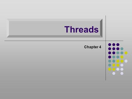 Threads Chapter 4. Modern Process & Thread –Process is an infrastructure in which execution takes place  (address space + resources) –Thread is a program.